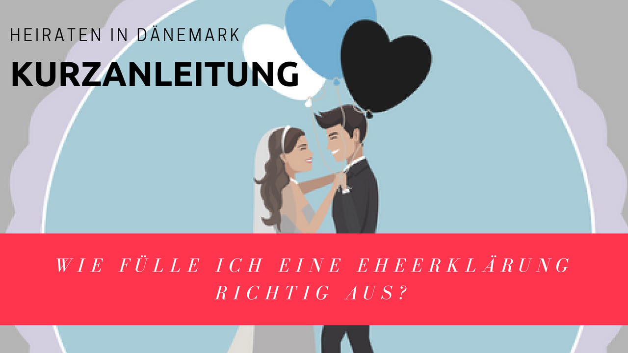 wie f lle ich eine eheerkl rung richtig aus heiraten in d nemark videokurzanleitung heiraten. Black Bedroom Furniture Sets. Home Design Ideas